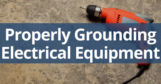 Proper Grounding of Electrical Equipment Safety Talk